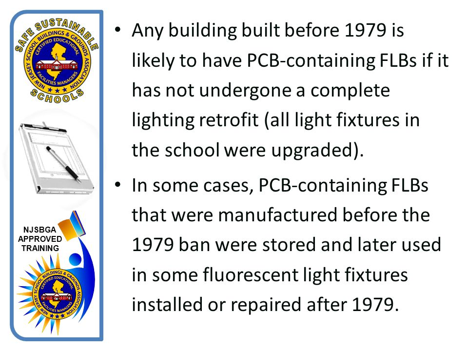 Any building built before 1979 is likely to have PCB-containing FLBs if it has not undergone a complete lighting retrofit (all light fixtures in the school were upgraded).