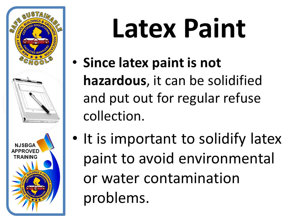 Latex Paint Since latex paint is not hazardous, it can be solidified and put out for regular refuse collection.