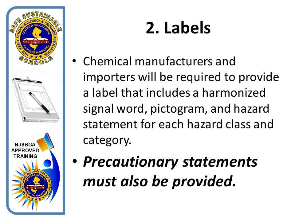 2. Labels Precautionary statements must also be provided.