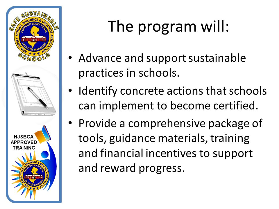 The program will: Advance and support sustainable practices in schools. Identify concrete actions that schools can implement to become certified.