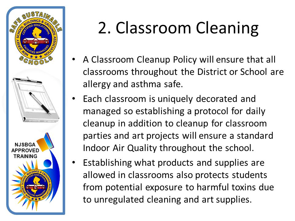 2. Classroom Cleaning A Classroom Cleanup Policy will ensure that all classrooms throughout the District or School are allergy and asthma safe.
