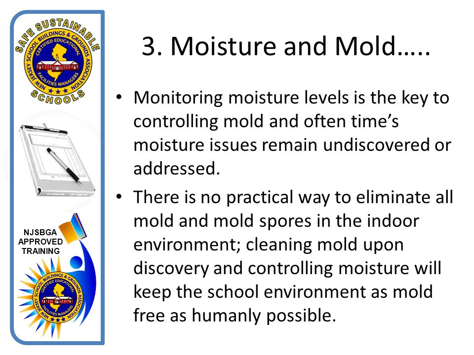 3. Moisture and Mold….. Monitoring moisture levels is the key to controlling mold and often time's moisture issues remain undiscovered or addressed.