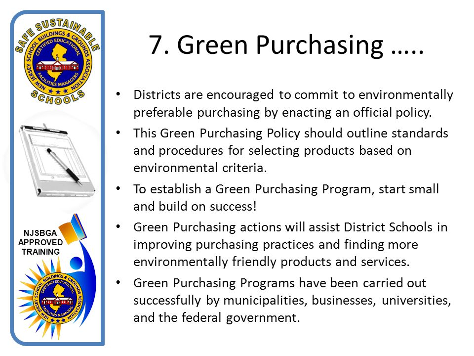 7. Green Purchasing ….. Districts are encouraged to commit to environmentally preferable purchasing by enacting an official policy.