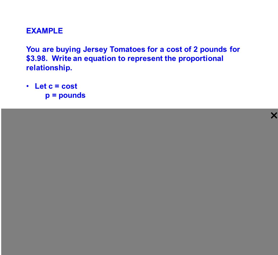 EXAMPLE You are buying Jersey Tomatoes for a cost of 2 pounds for $3.98. Write an equation to represent the proportional relationship.