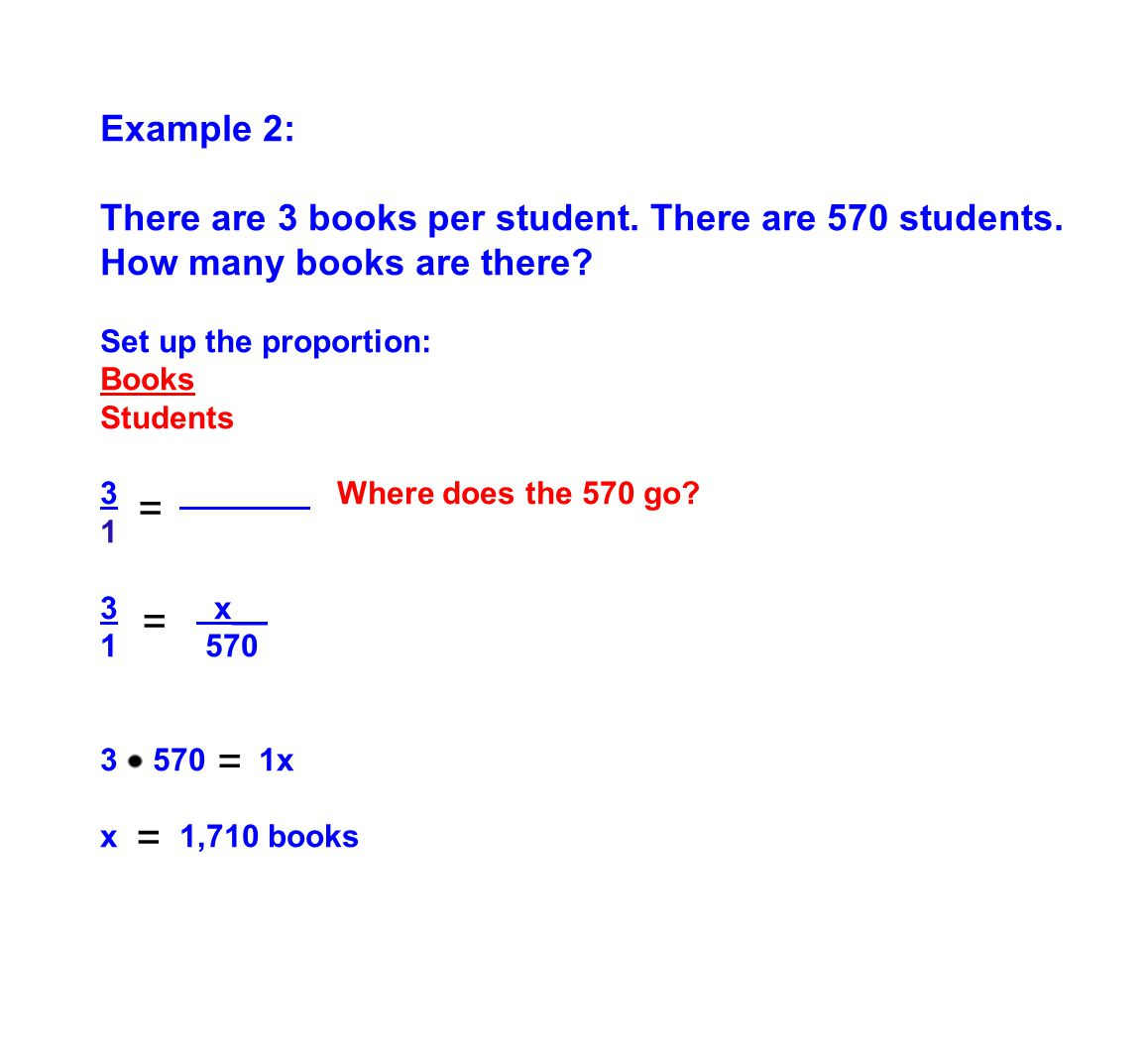 Example 2: There are 3 books per student. There are 570 students. How many books are there Set up the proportion: