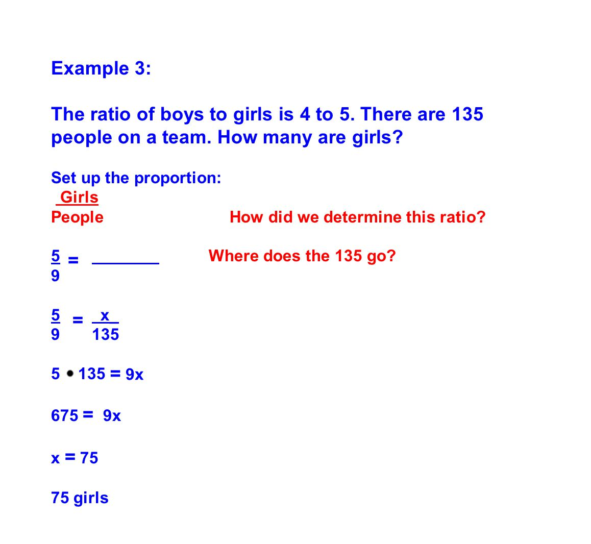 Example 3: The ratio of boys to girls is 4 to 5. There are 135 people on a team. How many are girls