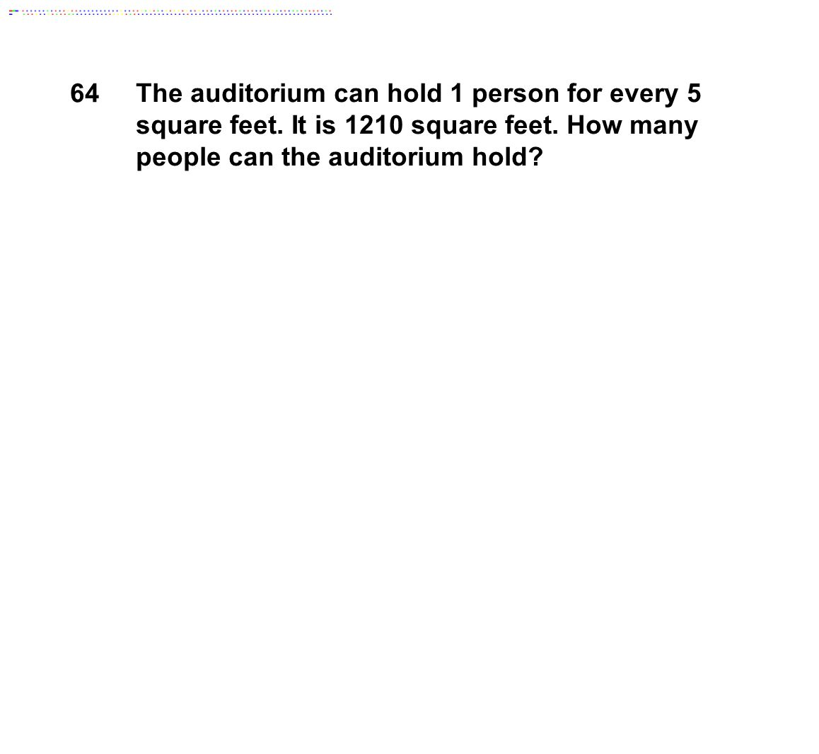 64 The auditorium can hold 1 person for every 5 square feet. It is 1210 square feet. How many people can the auditorium hold