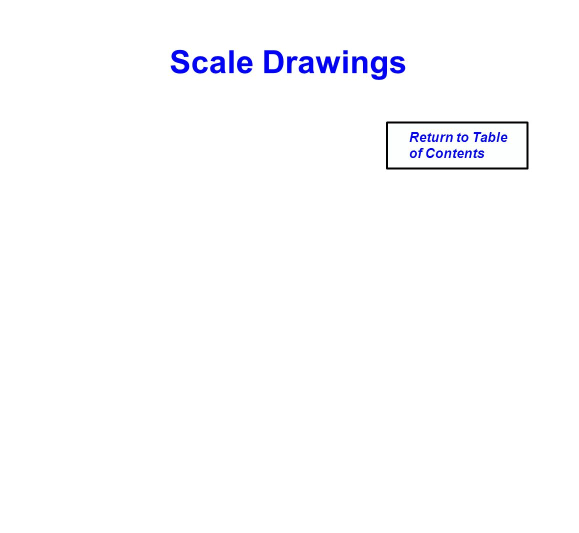 Scale Drawings Return to Table of Contents