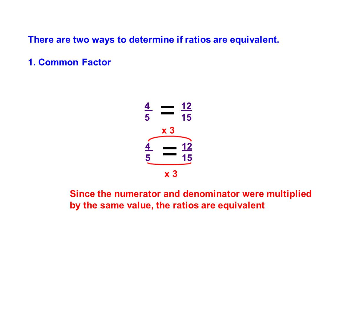 = = There are two ways to determine if ratios are equivalent.