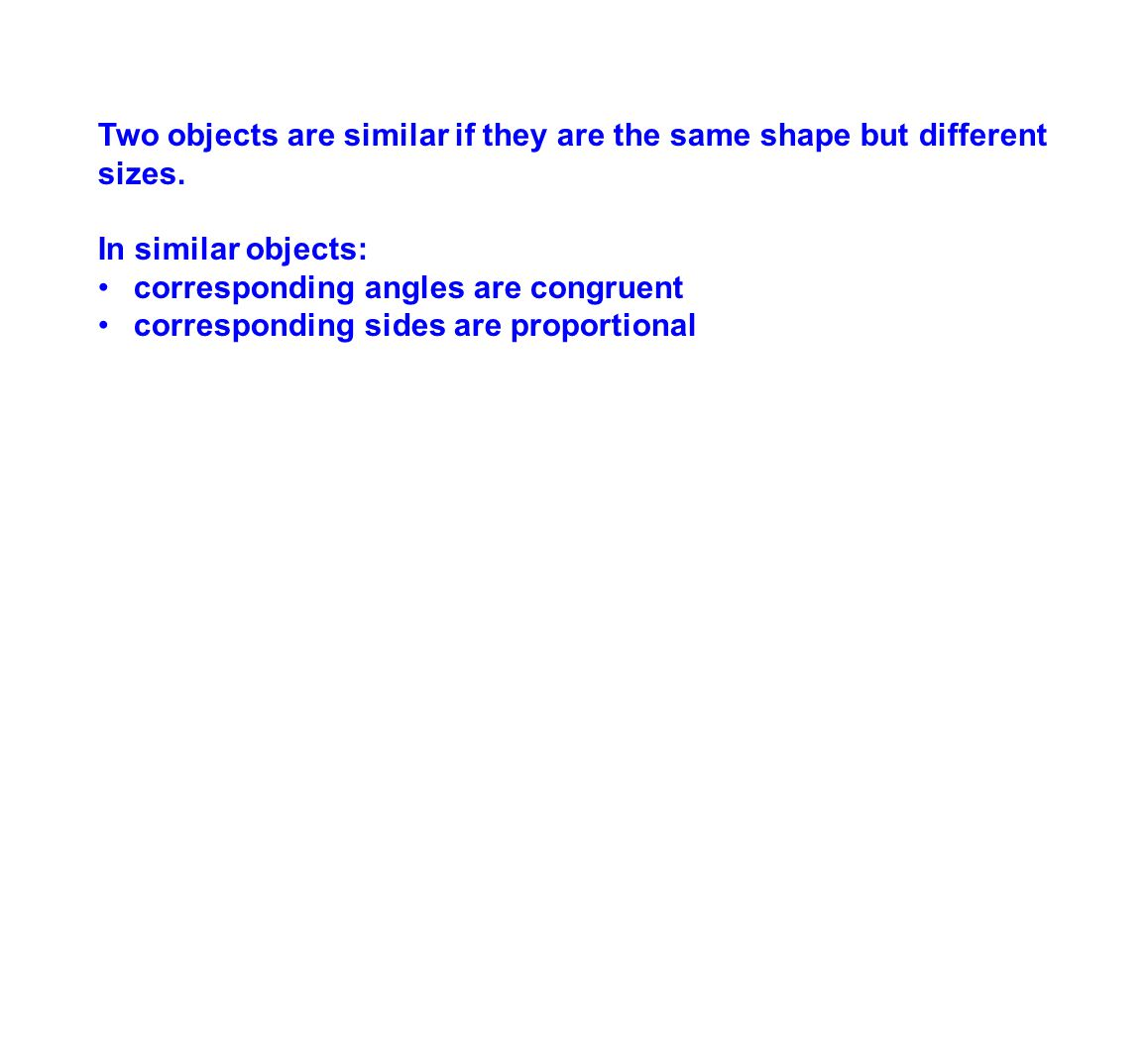 Two objects are similar if they are the same shape but different sizes.
