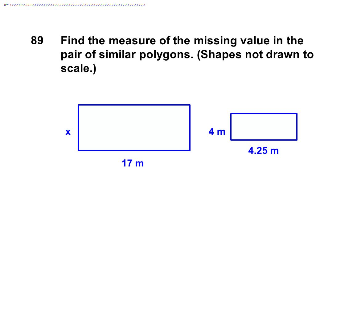 89 Find the measure of the missing value in the pair of similar polygons. (Shapes not drawn to scale.)