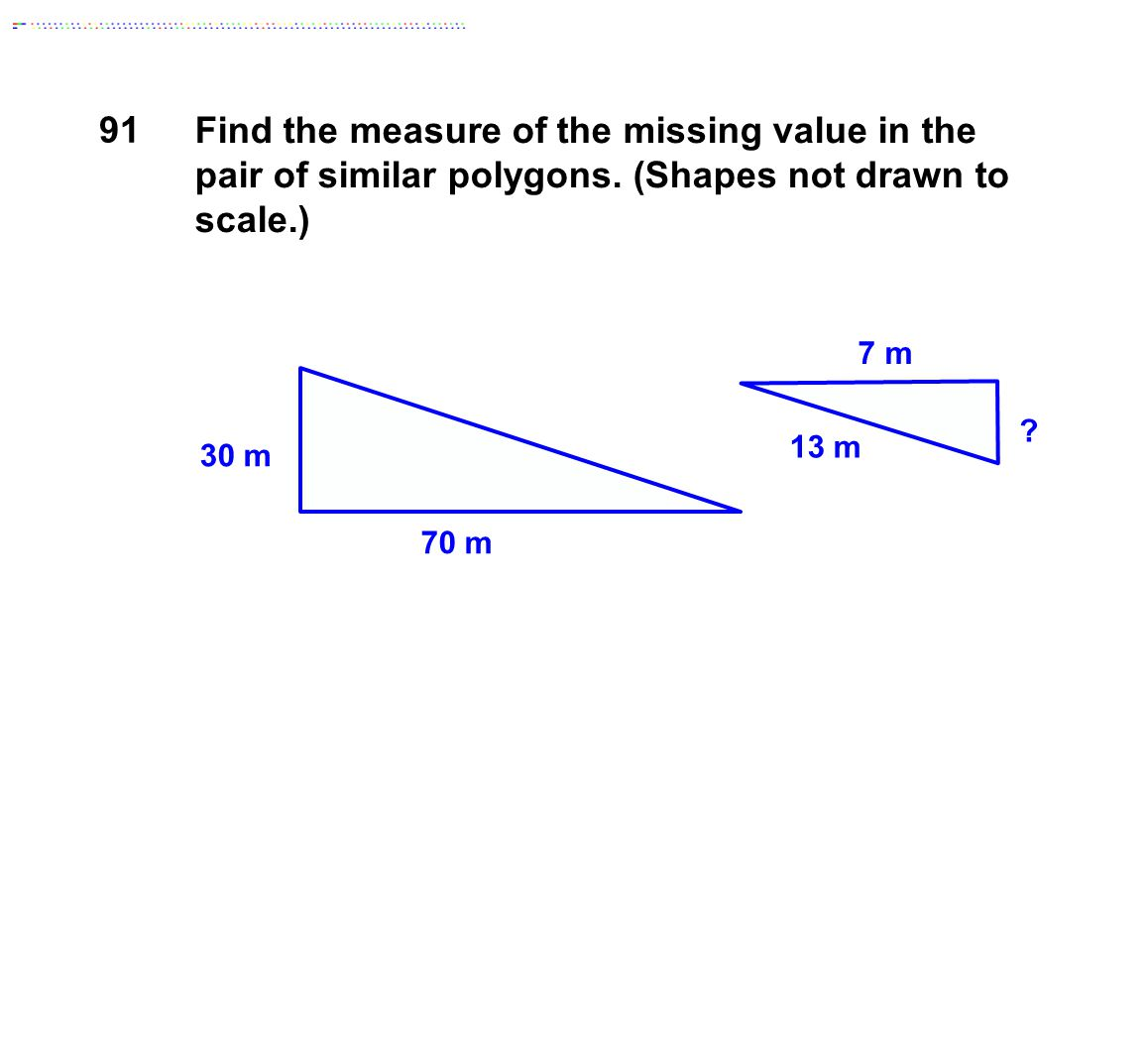 91 Find the measure of the missing value in the pair of similar polygons. (Shapes not drawn to scale.)