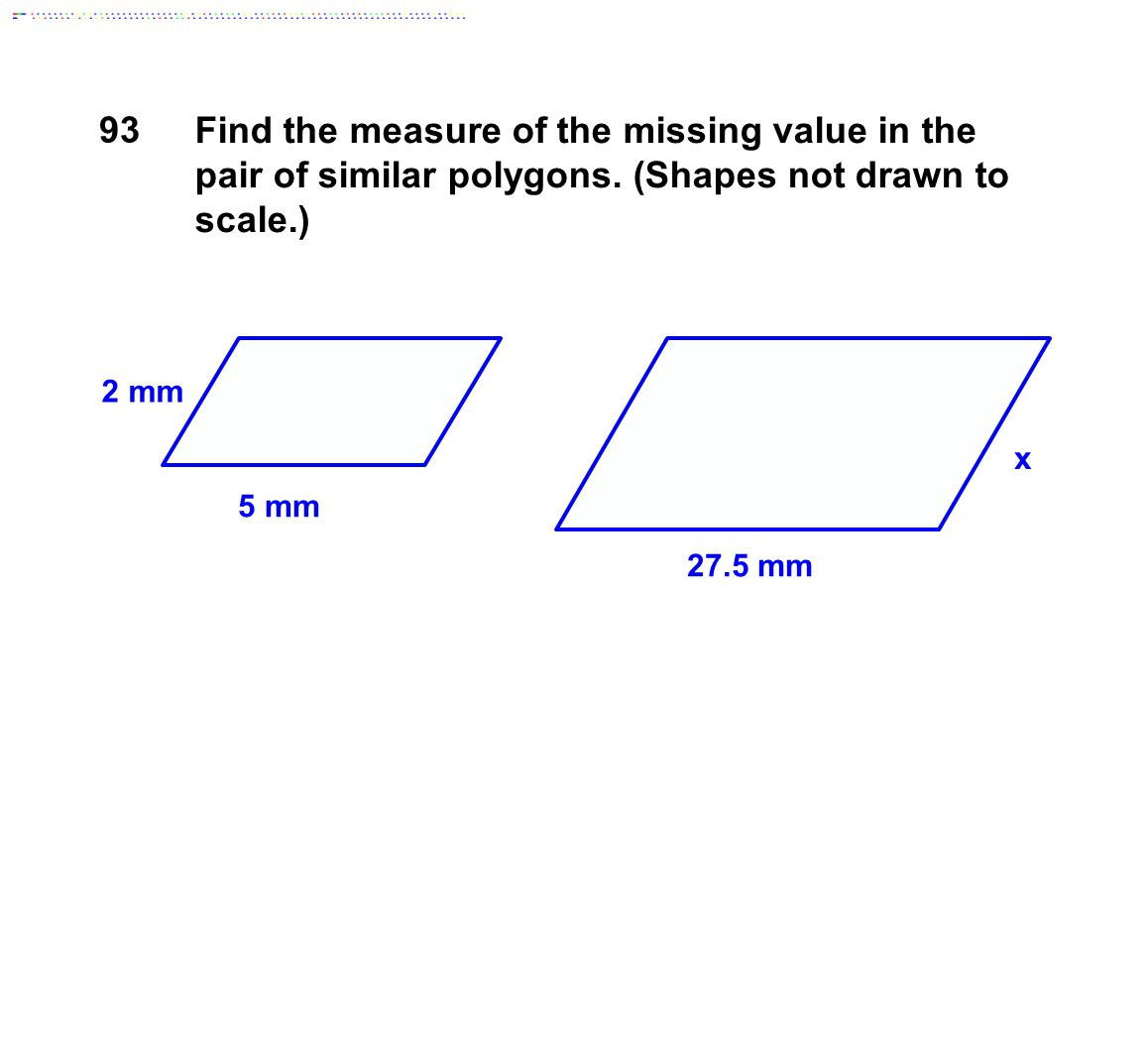 93 Find the measure of the missing value in the pair of similar polygons. (Shapes not drawn to scale.)