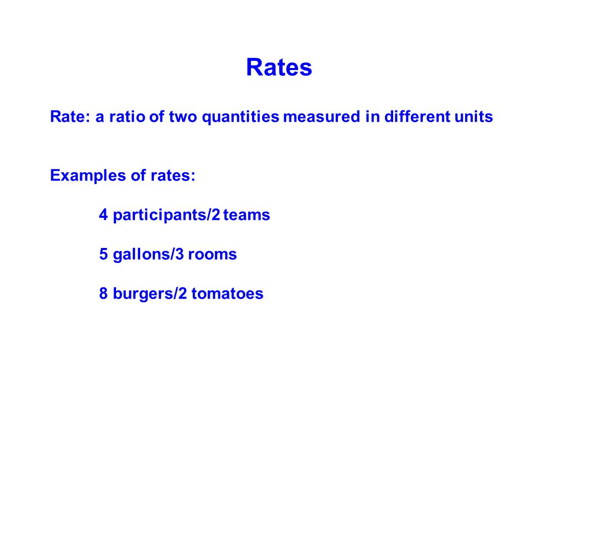 Rates Rate: a ratio of two quantities measured in different units