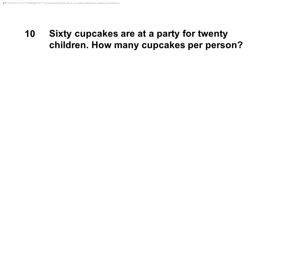 10 Sixty cupcakes are at a party for twenty children.
