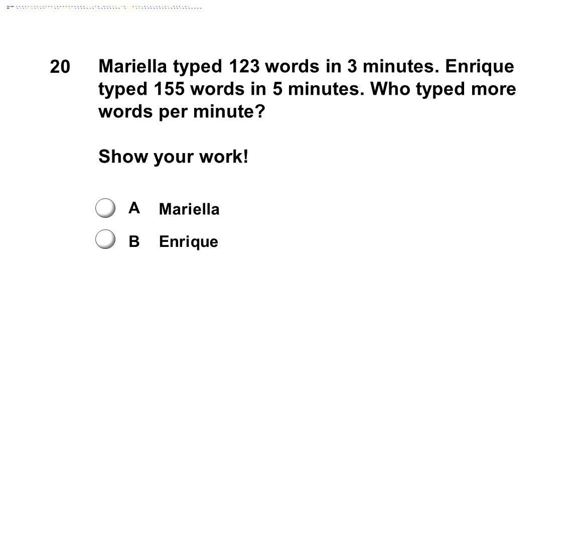 20 Mariella typed 123 words in 3 minutes. Enrique typed 155 words in 5 minutes. Who typed more words per minute