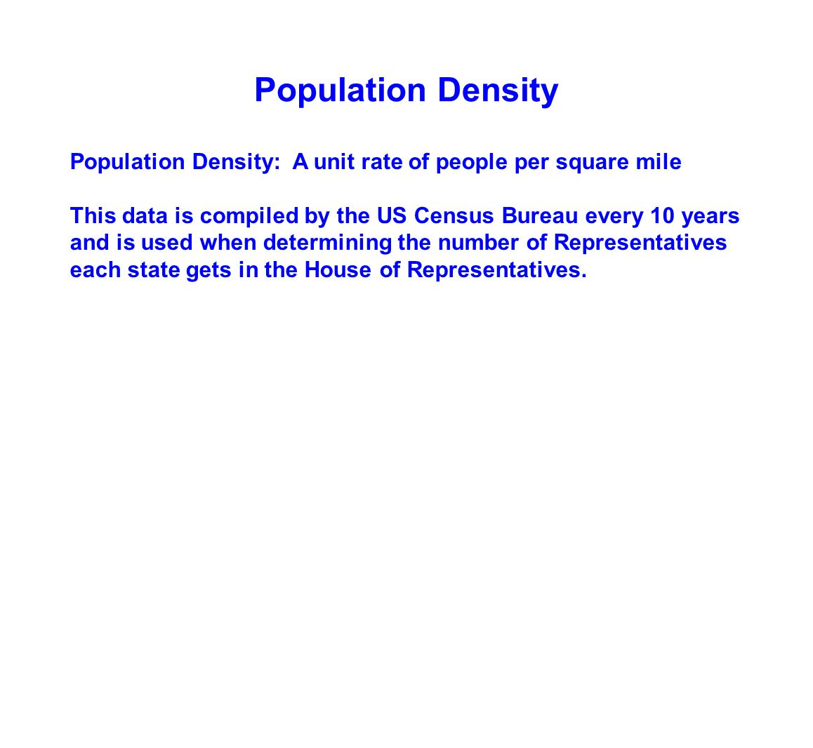 Population Density Population Density: A unit rate of people per square mile.