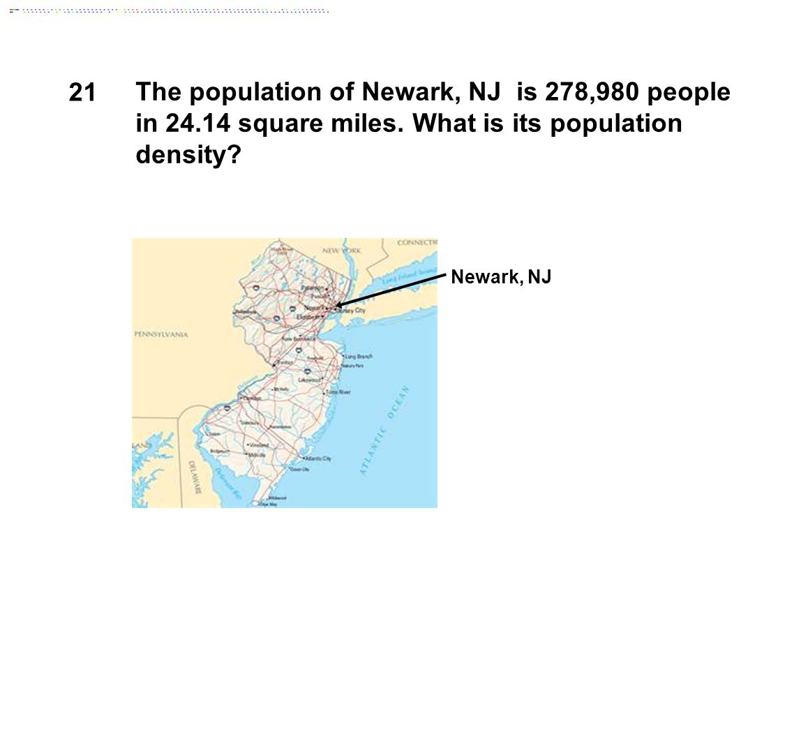 21 The population of Newark, NJ is 278,980 people in 24.14 square miles. What is its population density