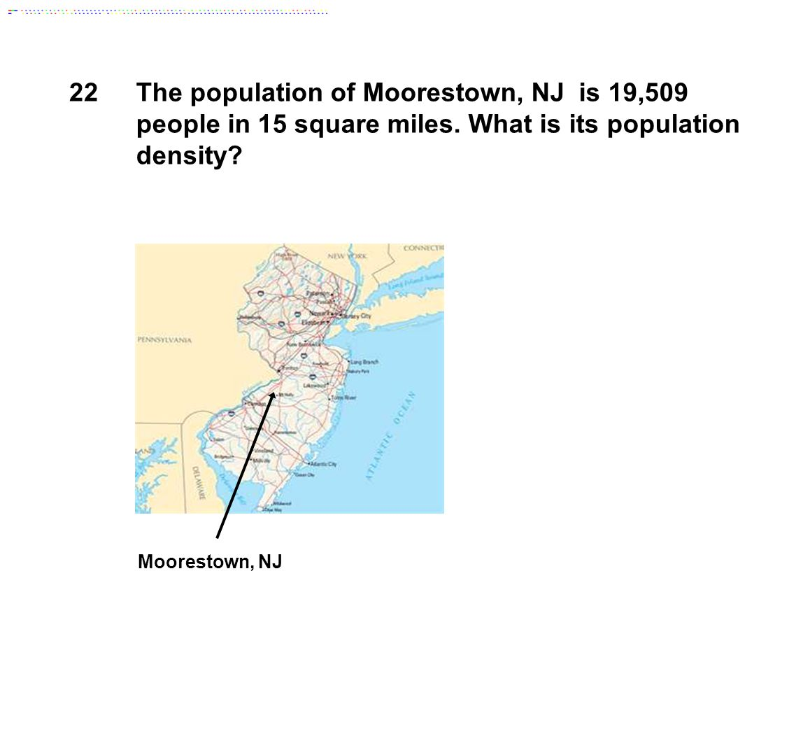 22 The population of Moorestown, NJ is 19,509 people in 15 square miles. What is its population density