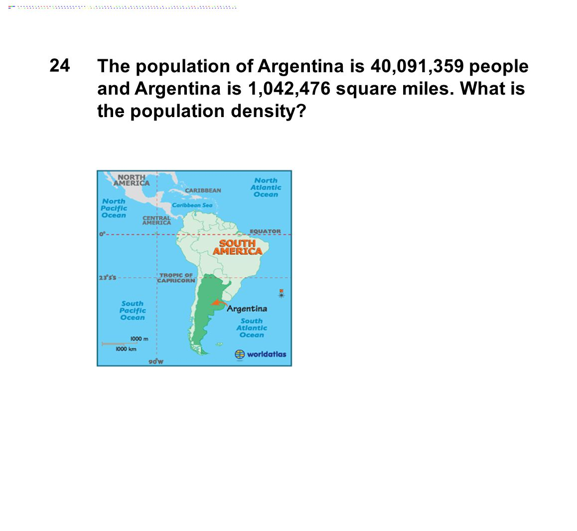 24 The population of Argentina is 40,091,359 people and Argentina is 1,042,476 square miles. What is the population density