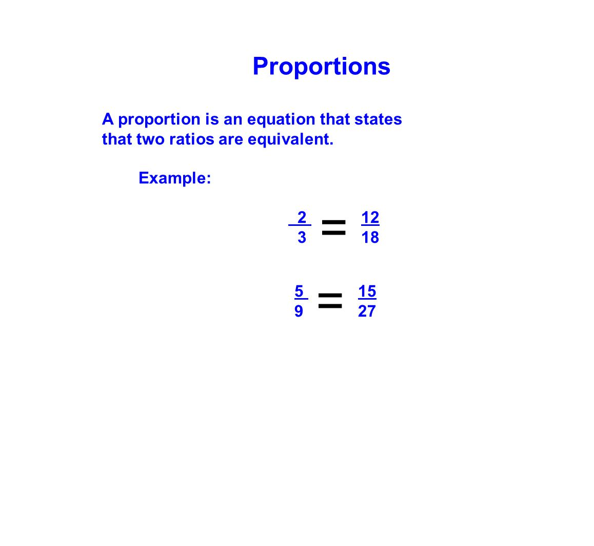 = = Proportions A proportion is an equation that states