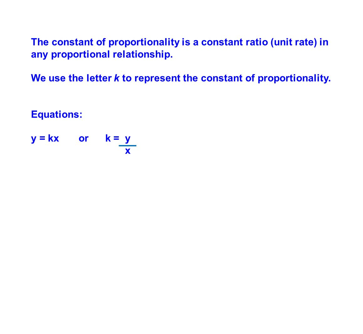 The constant of proportionality is a constant ratio (unit rate) in any proportional relationship.