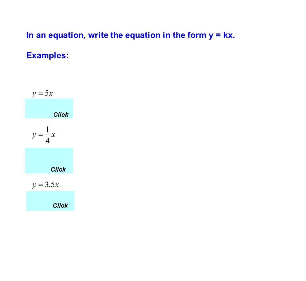In an equation, write the equation in the form y = kx. Examples: