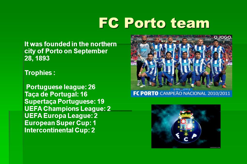 FC Porto team It was founded in the northern city of Porto on September 28, 1893. Trophies : Portuguese league: 26.