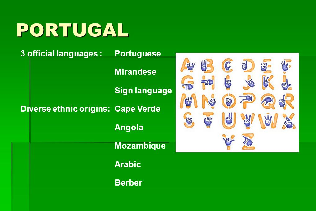 PORTUGAL 3 official languages : Portuguese Mirandese Sign language