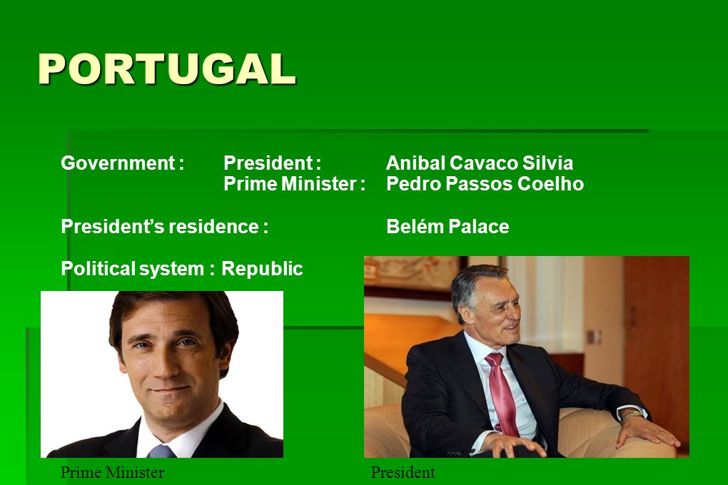 PORTUGAL Government : President : Anibal Cavaco Silvia