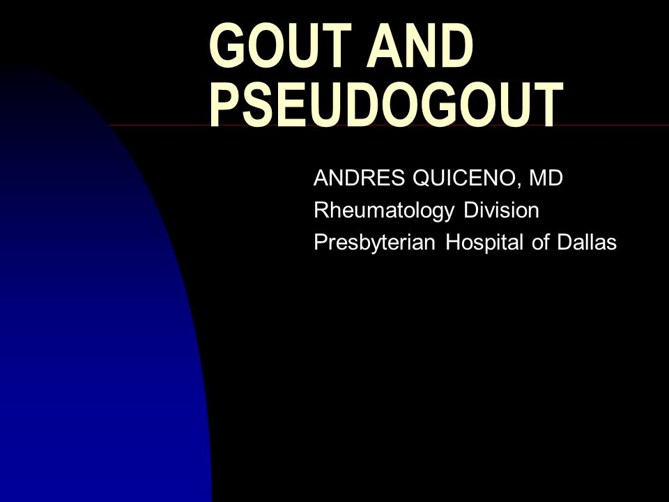 GOUT AND PSEUDOGOUT ANDRES QUICENO, MD Rheumatology Division