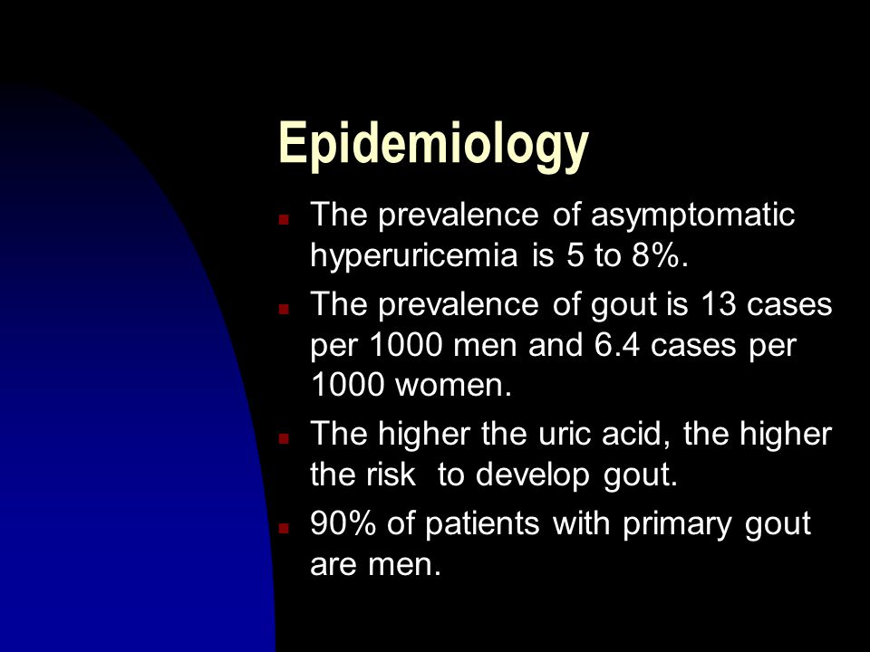 Epidemiology The prevalence of asymptomatic hyperuricemia is 5 to 8%.