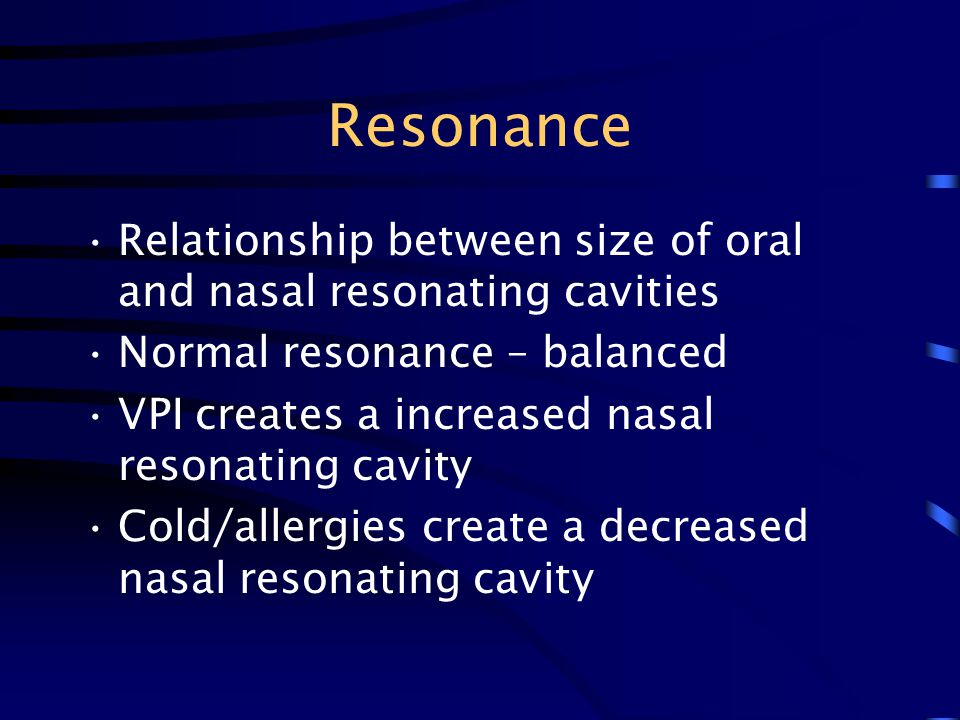 Resonance Relationship between size of oral and nasal resonating cavities. Normal resonance – balanced.