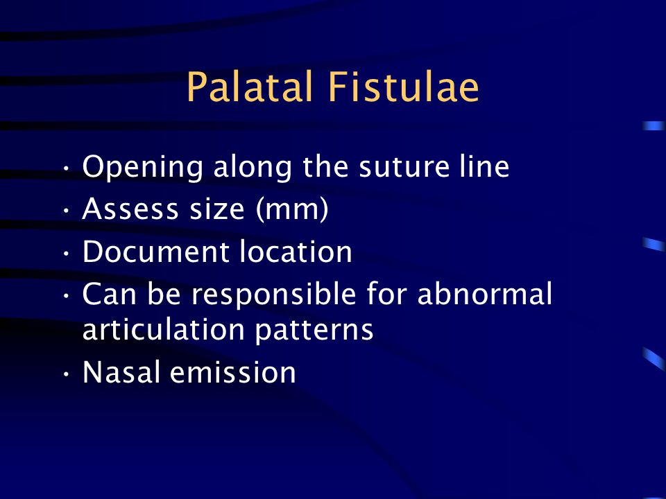 Palatal Fistulae Opening along the suture line Assess size (mm)