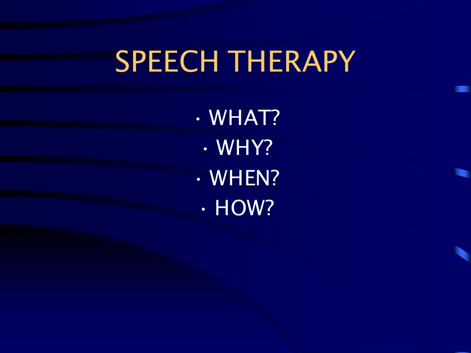 SPEECH THERAPY WHAT WHY WHEN HOW
