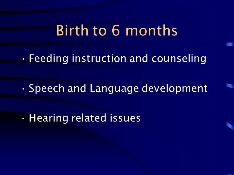 Birth to 6 months Feeding instruction and counseling