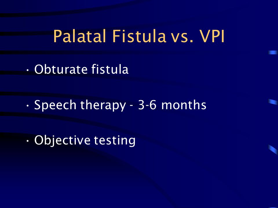 Palatal Fistula vs. VPI Obturate fistula Speech therapy - 3-6 months