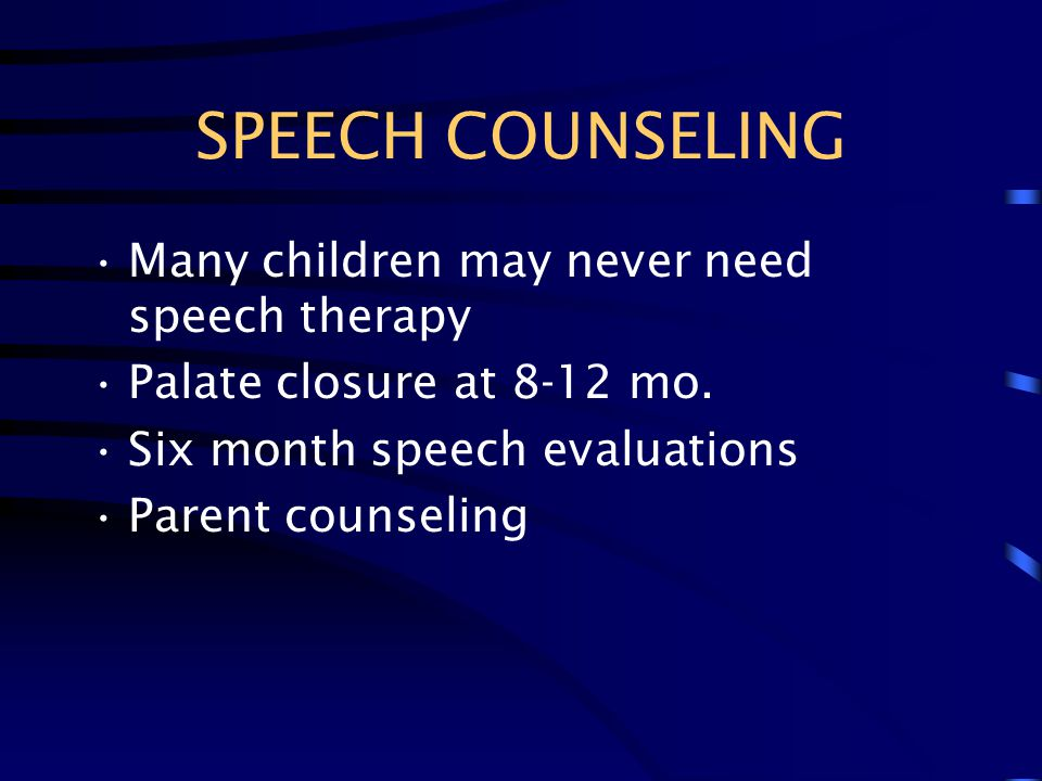 SPEECH COUNSELING Many children may never need speech therapy