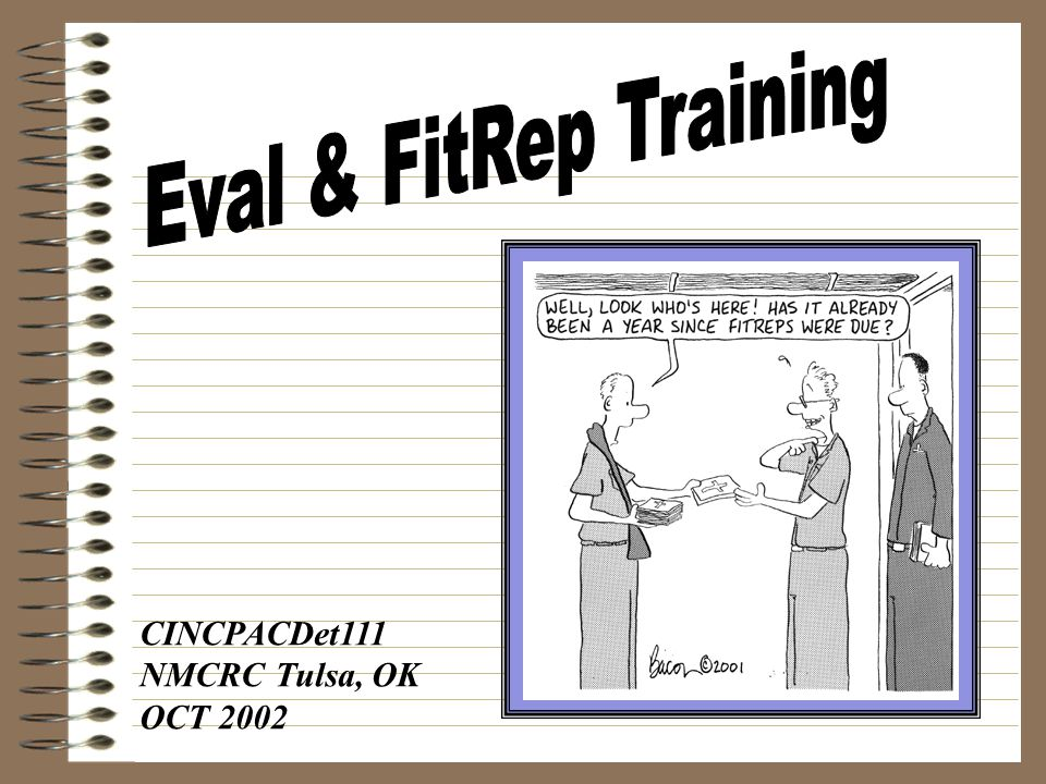 Eval & FitRep Training CINCPACDet111 NMCRC Tulsa, OK OCT 2002
