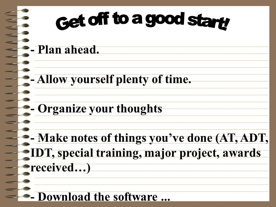 Get off to a good start! - Plan ahead.