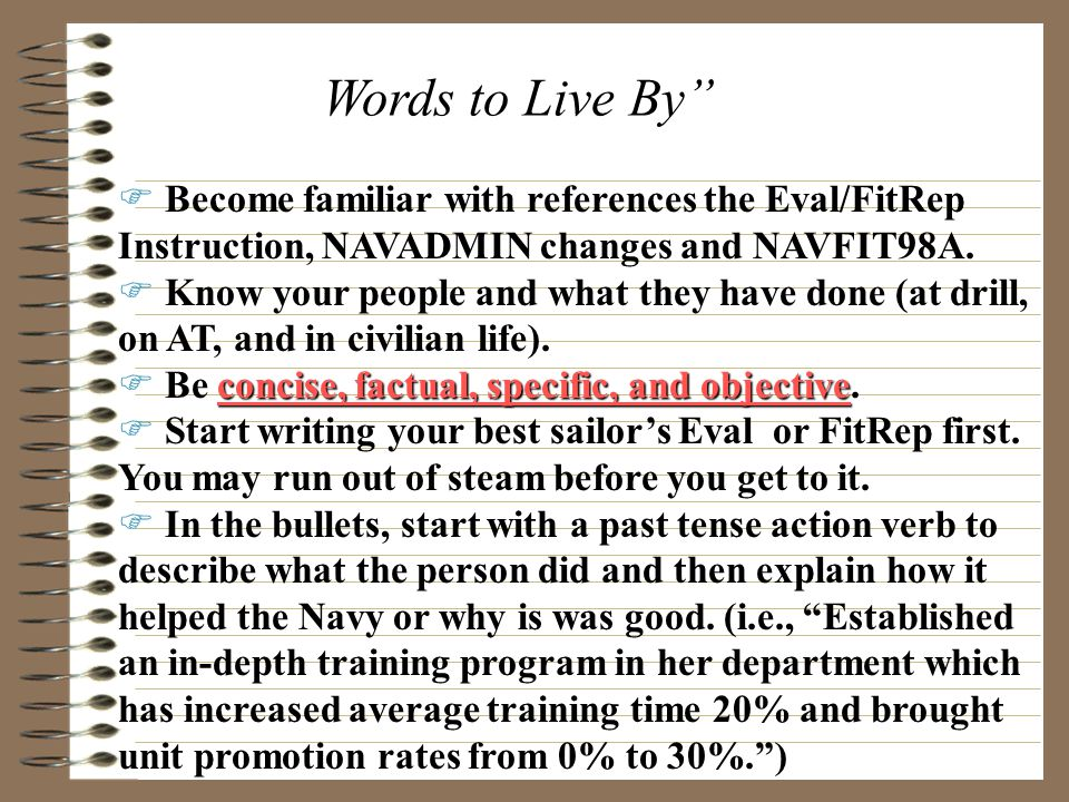 Words to Live By Become familiar with references the Eval/FitRep Instruction, NAVADMIN changes and NAVFIT98A.