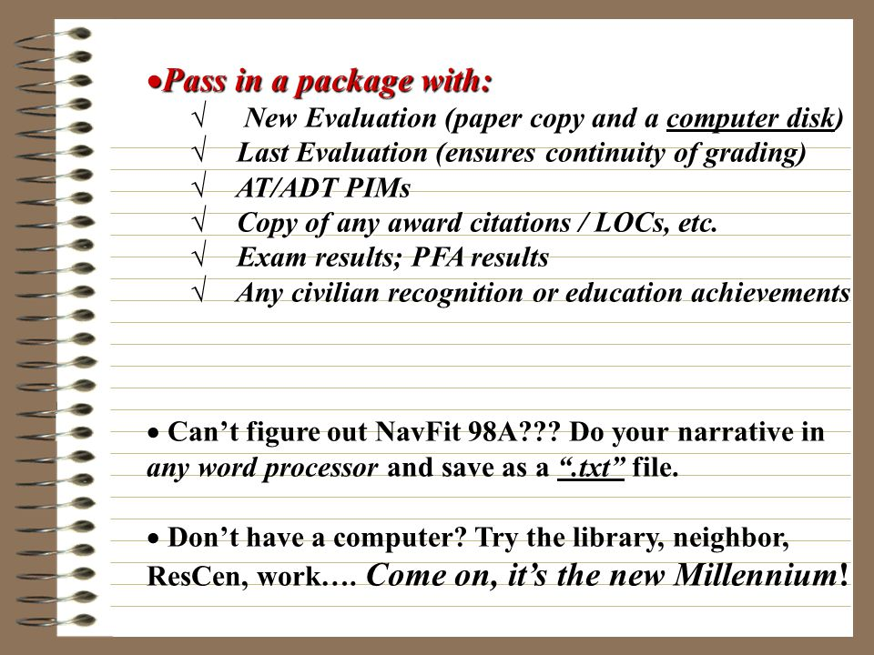Pass in a package with: New Evaluation (paper copy and a computer disk) Last Evaluation (ensures continuity of grading)