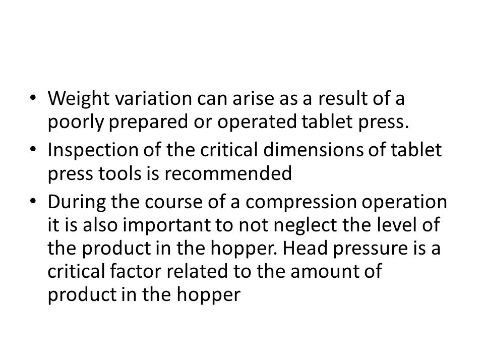 Weight variation can arise as a result of a poorly prepared or operated tablet press.
