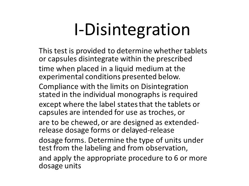 I-Disintegration This test is provided to determine whether tablets or capsules disintegrate within the prescribed.