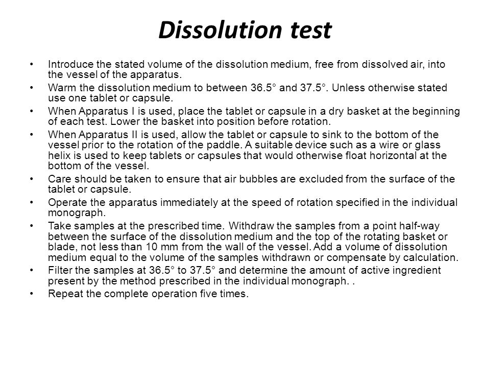 Dissolution test Introduce the stated volume of the dissolution medium, free from dissolved air, into the vessel of the apparatus.
