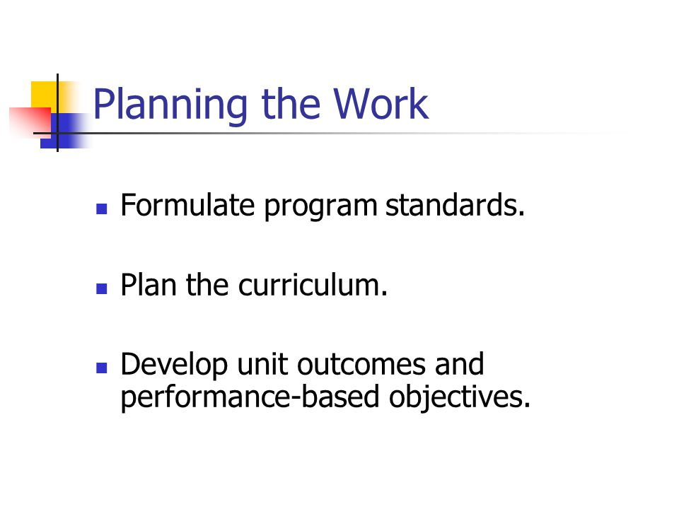 Planning the Work Formulate program standards. Plan the curriculum.