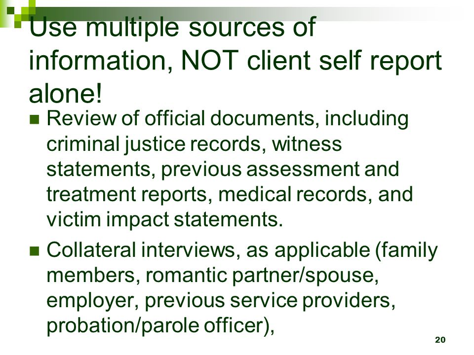 Use multiple sources of information, NOT client self report alone!