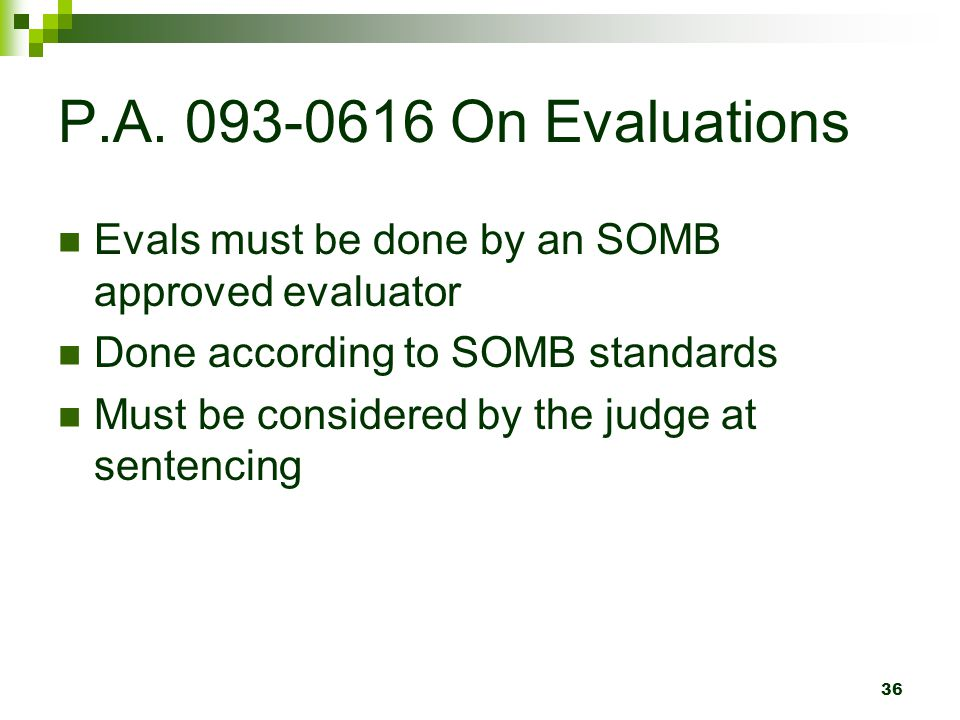 P.A. 093-0616 On Evaluations Evals must be done by an SOMB approved evaluator. Done according to SOMB standards.