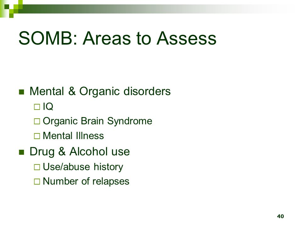 SOMB: Areas to Assess Mental & Organic disorders Drug & Alcohol use IQ