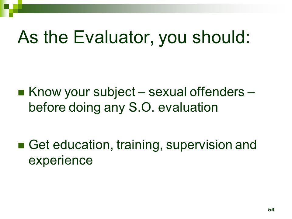 As the Evaluator, you should: